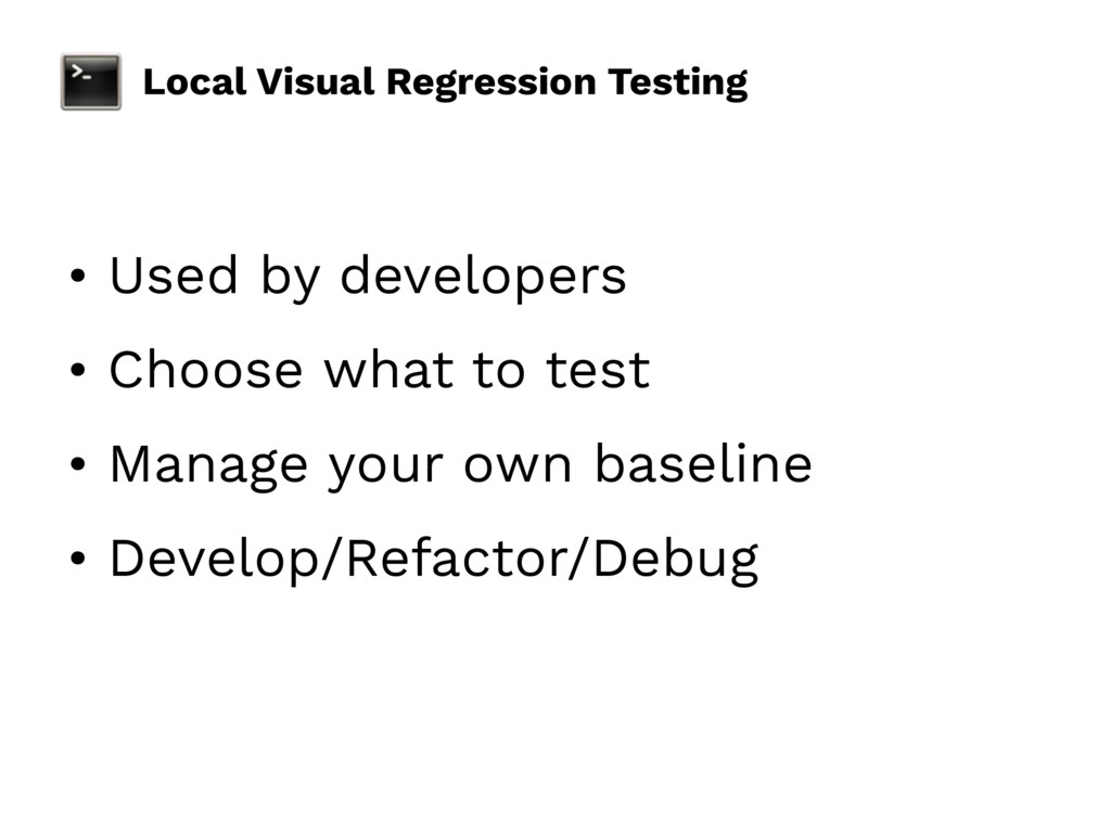 Local Visual Regression Testing • Used by devel...