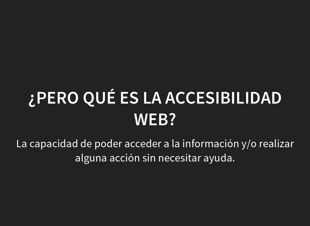 ¿PERO QUÉ ES LA ACCESIBILIDAD WEB? La capacidad...