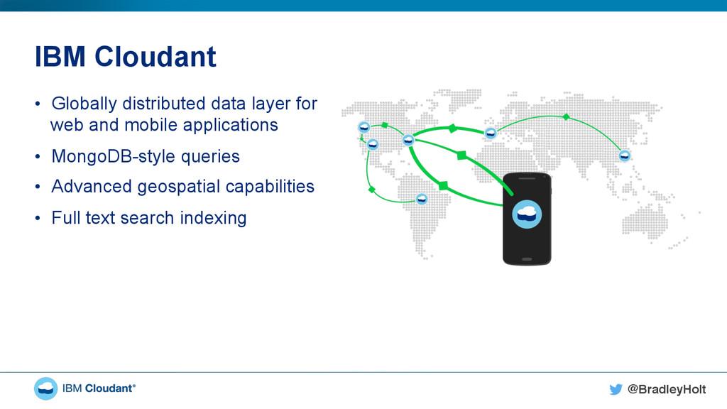 @BradleyHolt! IBM Cloudant • Globally distribu...