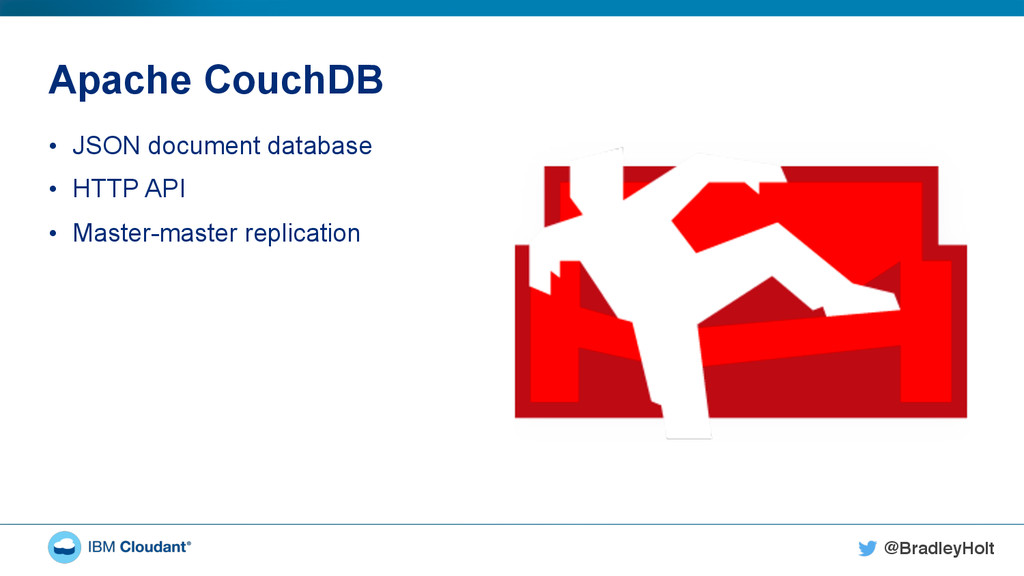 @BradleyHolt! Apache CouchDB • JSON document d...