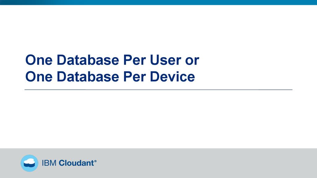 @BradleyHolt! One Database Per User or One Data...