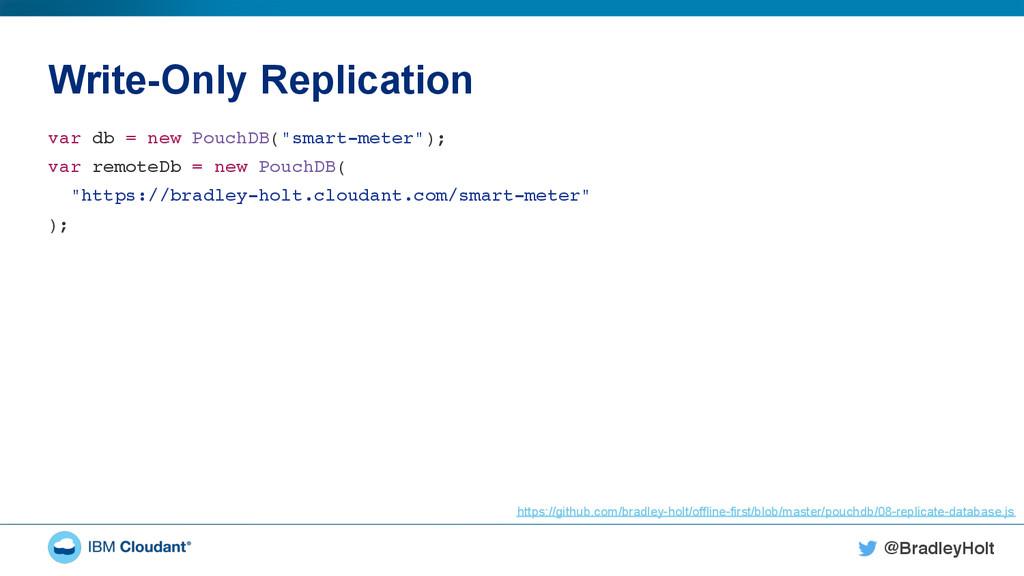 @BradleyHolt! Write-Only Replication var db = n...