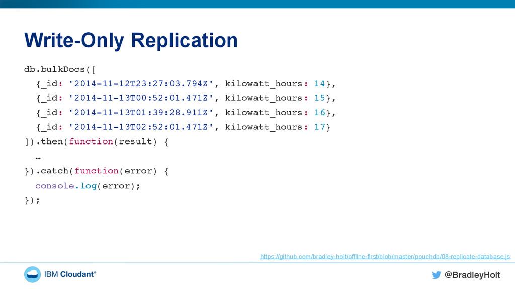 @BradleyHolt! Write-Only Replication db.bulkDoc...