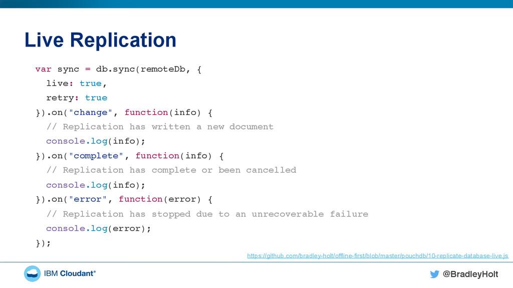@BradleyHolt! Live Replication var sync = db.sy...