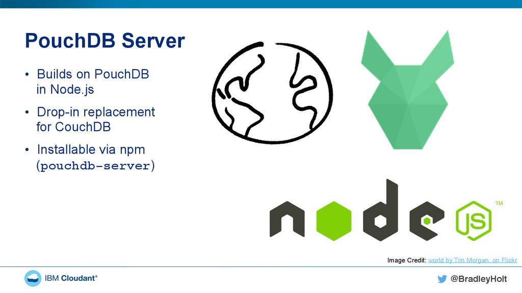 @BradleyHolt! PouchDB Server • Builds on Pouch...