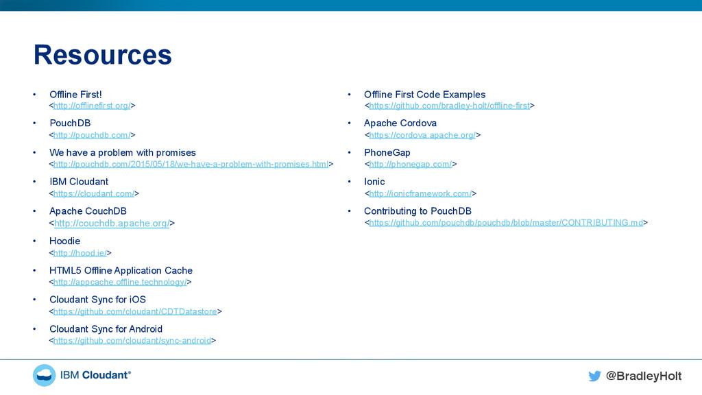 @BradleyHolt! Resources • Offline First! <http...