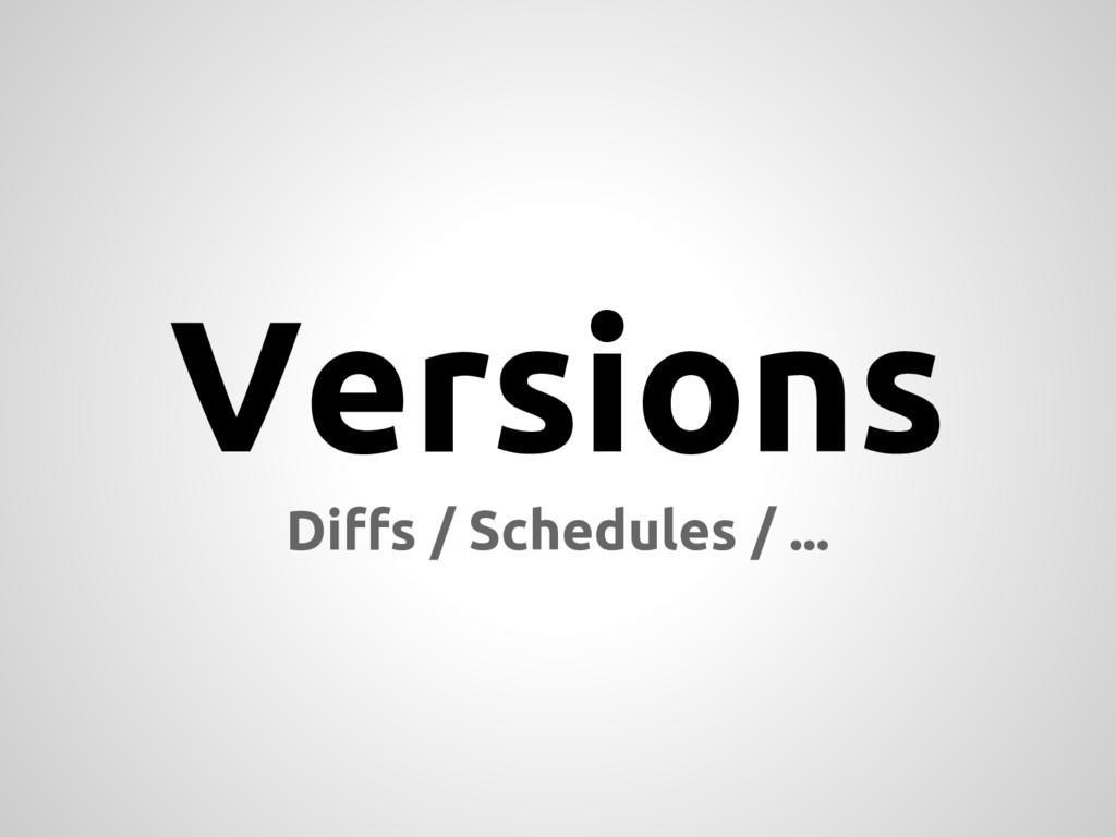 Versions Diffs / Schedules / ...