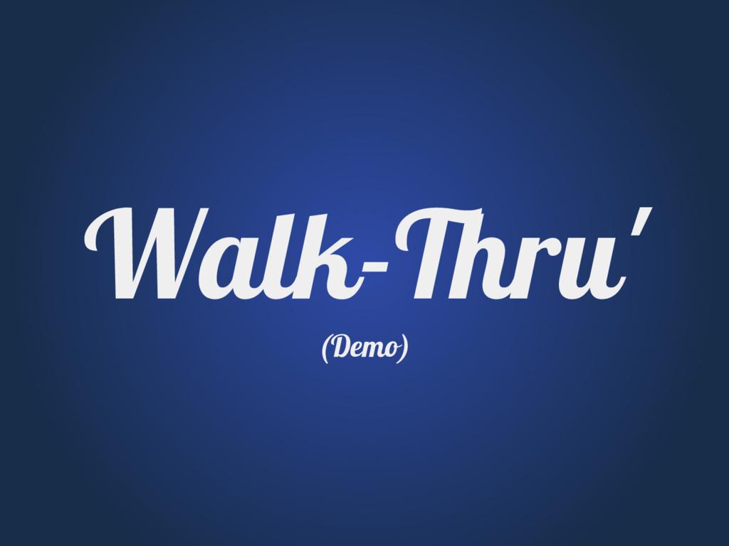 Walk-Thru' (Demo)
