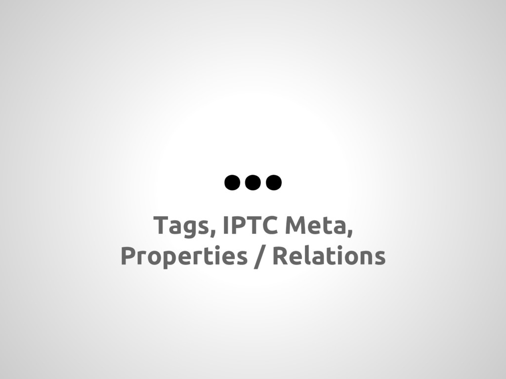 ... Tags, IPTC Meta, Properties / Relations