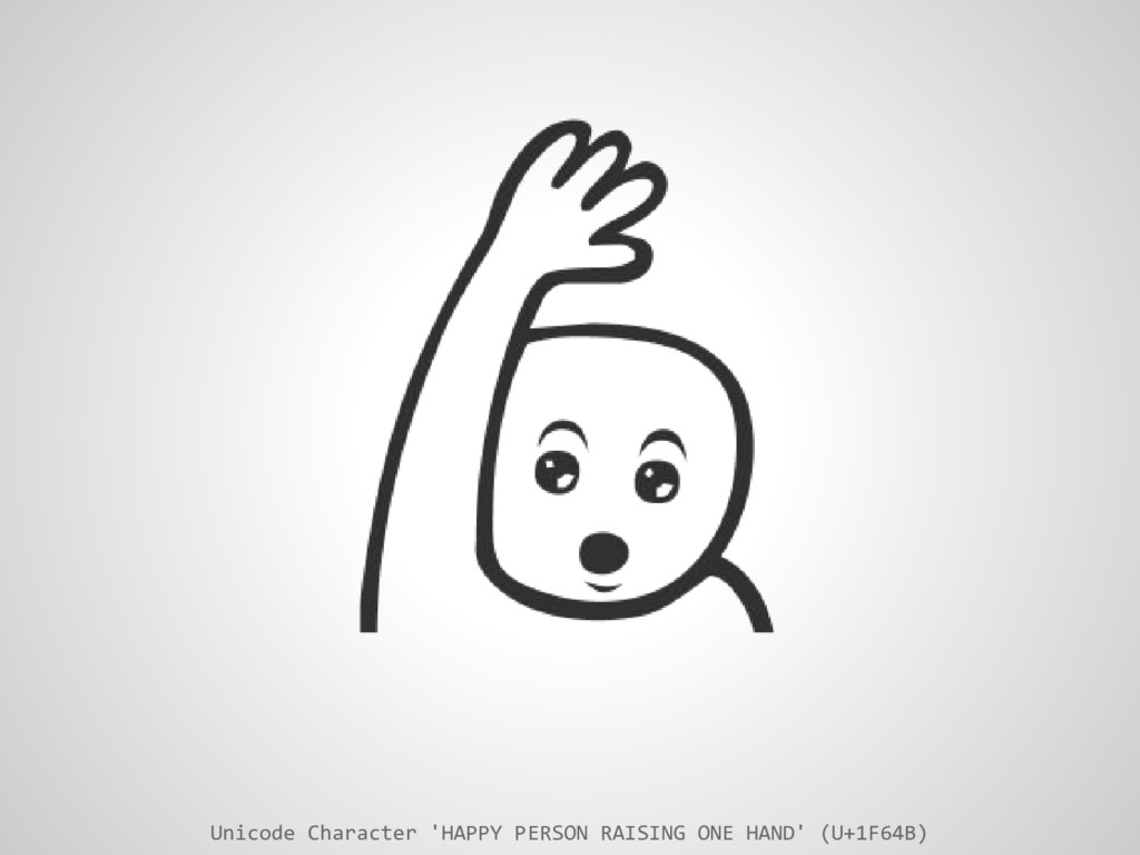 Unicode Character 'HAPPY PERSON RAISING ONE HAN...