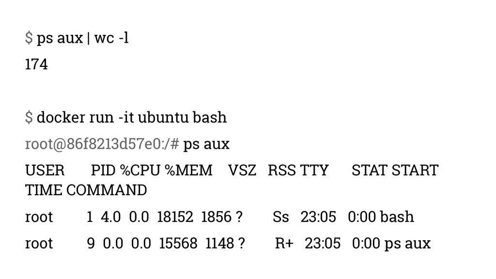 $ ps aux | wc -l 174 $ docker run -it ubuntu ba...