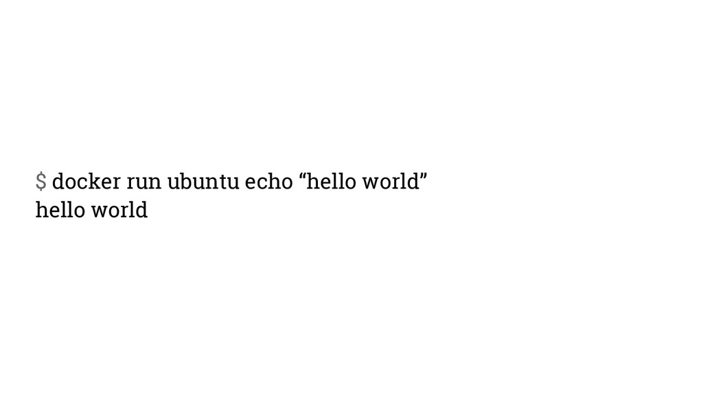 "$ docker run ubuntu echo ""hello world"" hello wo..."