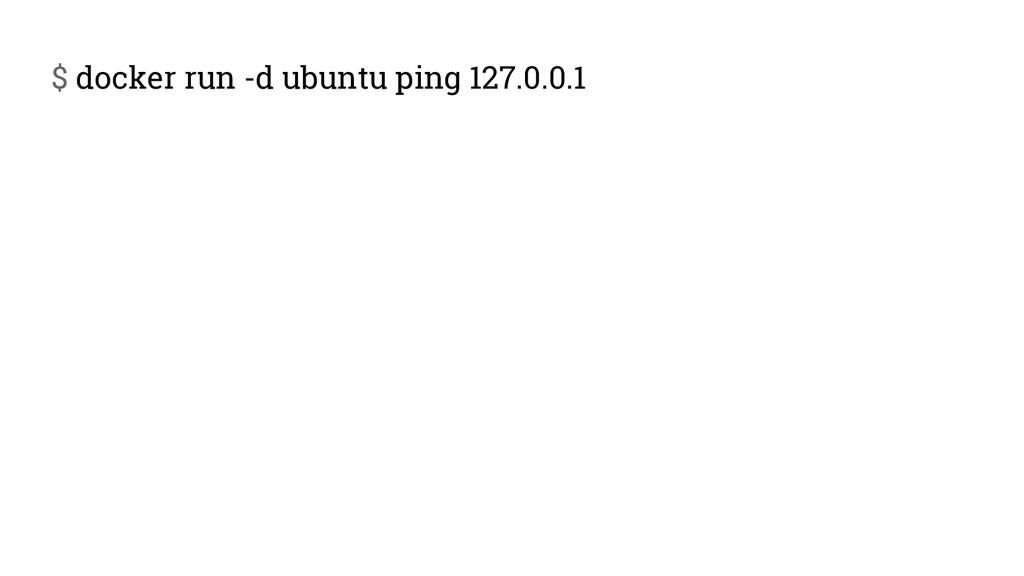 $ docker run -d ubuntu ping 127.0.0.1