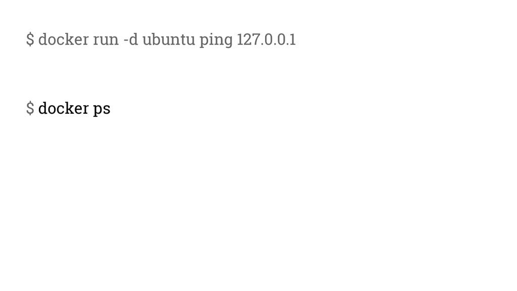 $ docker run -d ubuntu ping 127.0.0.1 $ docker ...