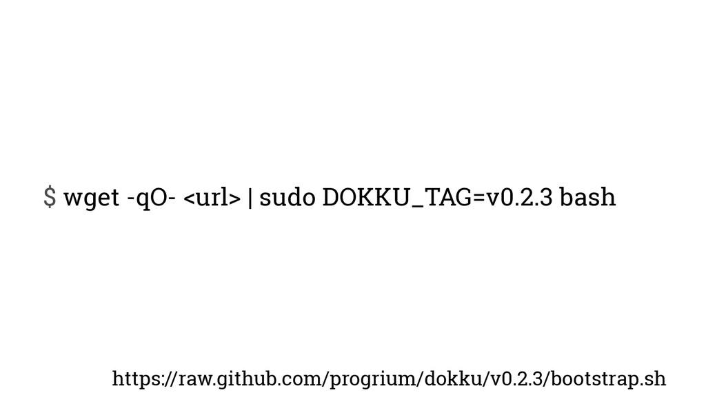$ wget -qO- <url> | sudo DOKKU_TAG=v0.2.3 bash ...