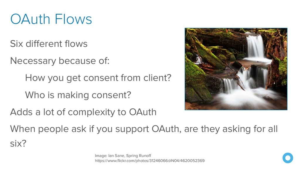 OAuth Flows Six different flows Necessary becau...
