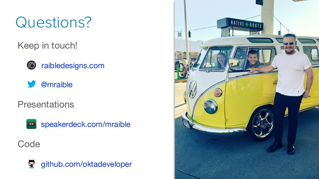 Questions? Keep in touch!  raibledesigns.com  @...