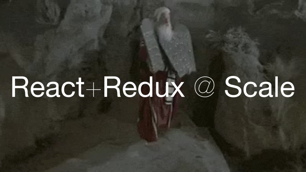 React+Redux @ Scale