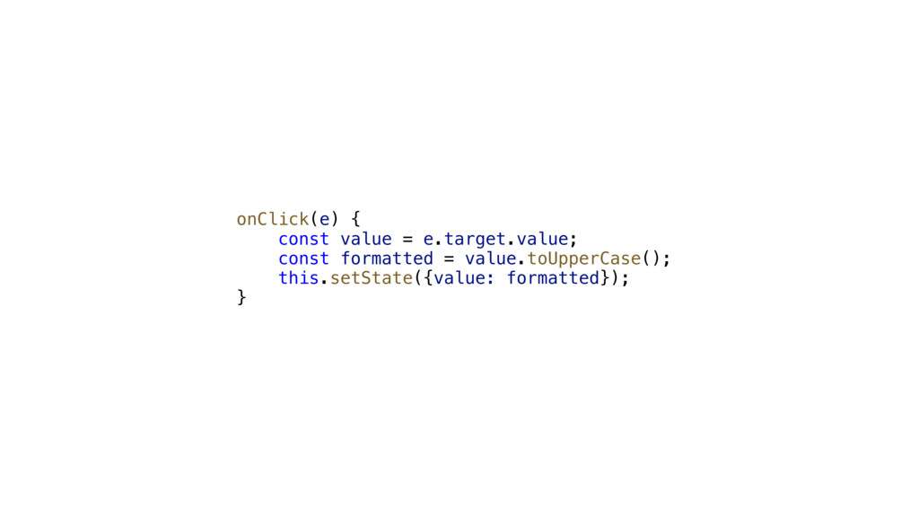 onClick(e) { const value = e.target.value; cons...