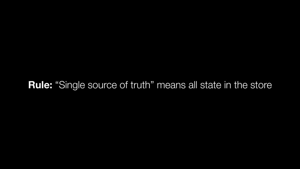 "Rule: ""Single source of truth"" means all state ..."