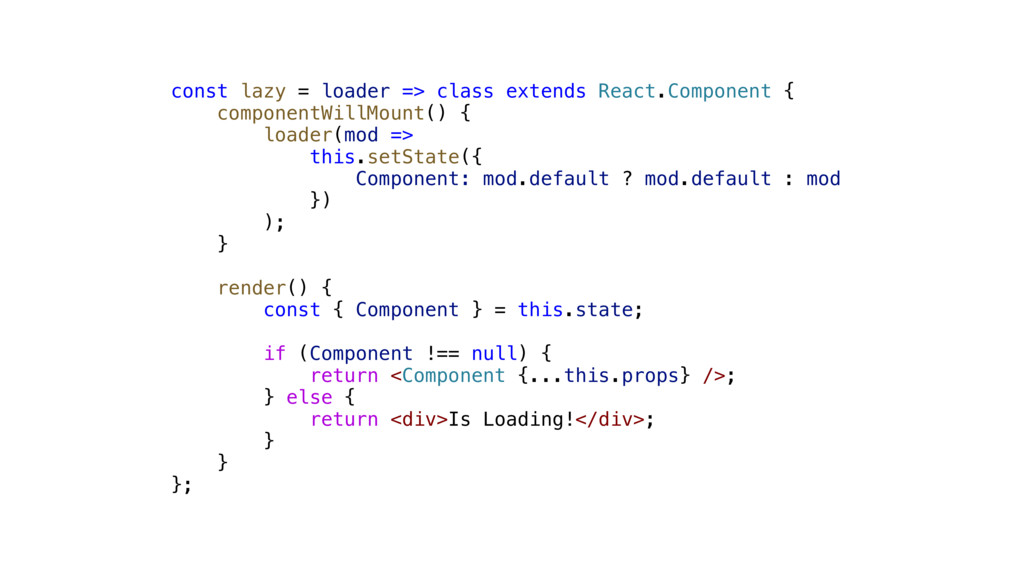 const lazy = loader => class extends React.Comp...