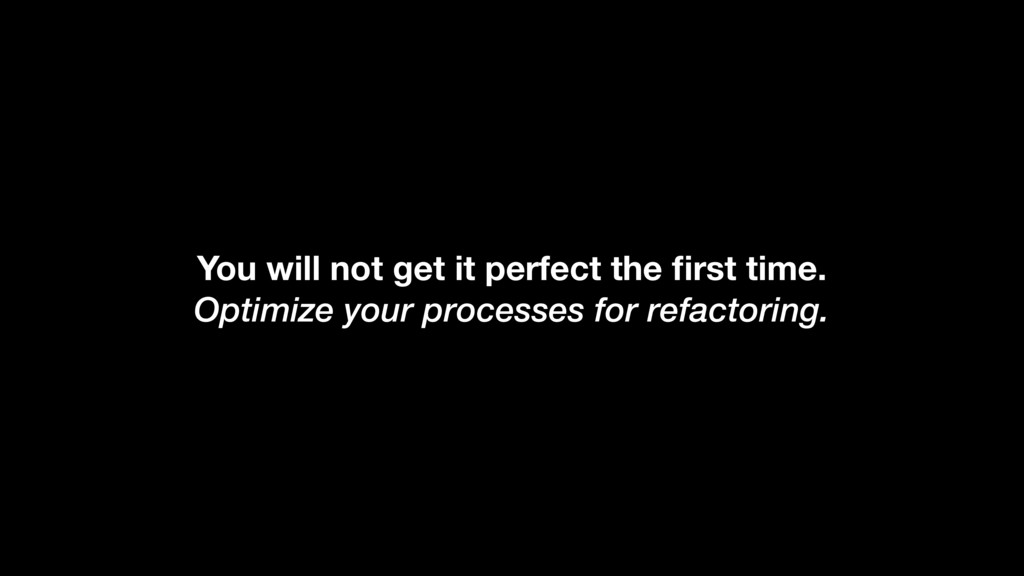 You will not get it perfect the first time. Opti...