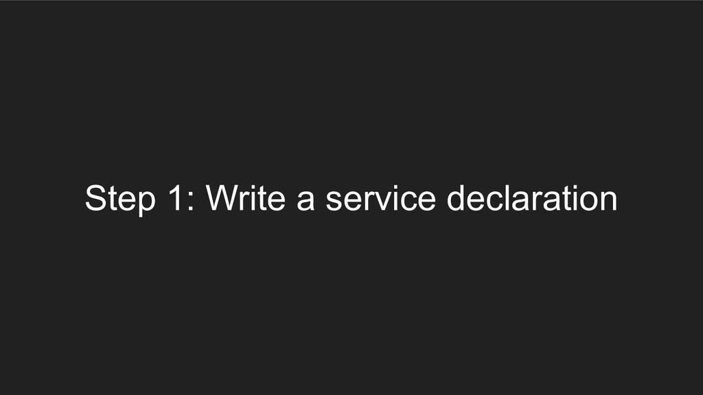 Step 1: Write a service declaration
