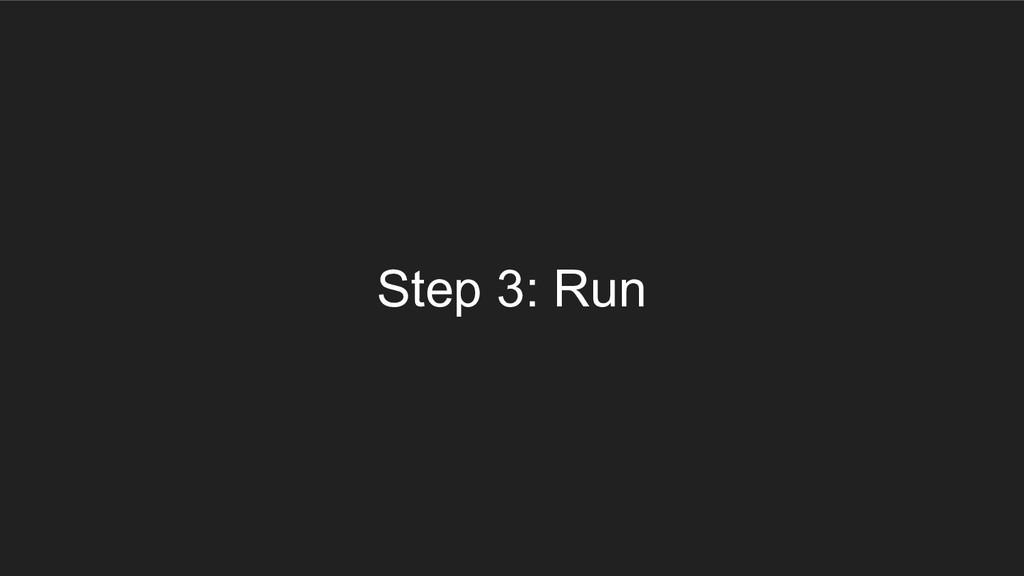 Step 3: Run
