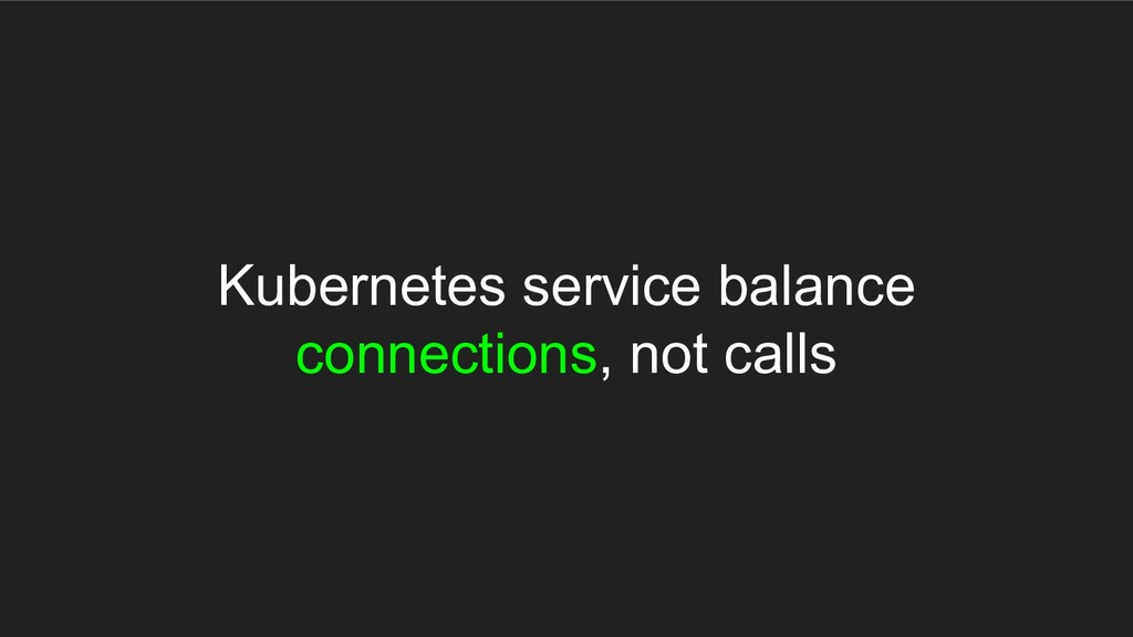 Kubernetes service balance connections, not cal...