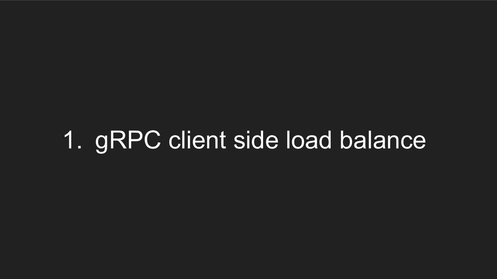 1. gRPC client side load balance