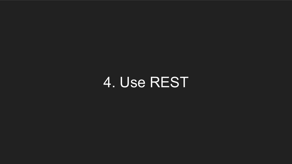 4. Use REST