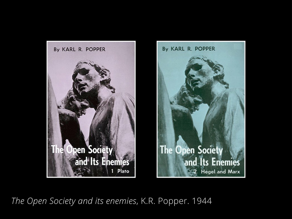 The Open Society and its enemies, K.R. Popper. ...