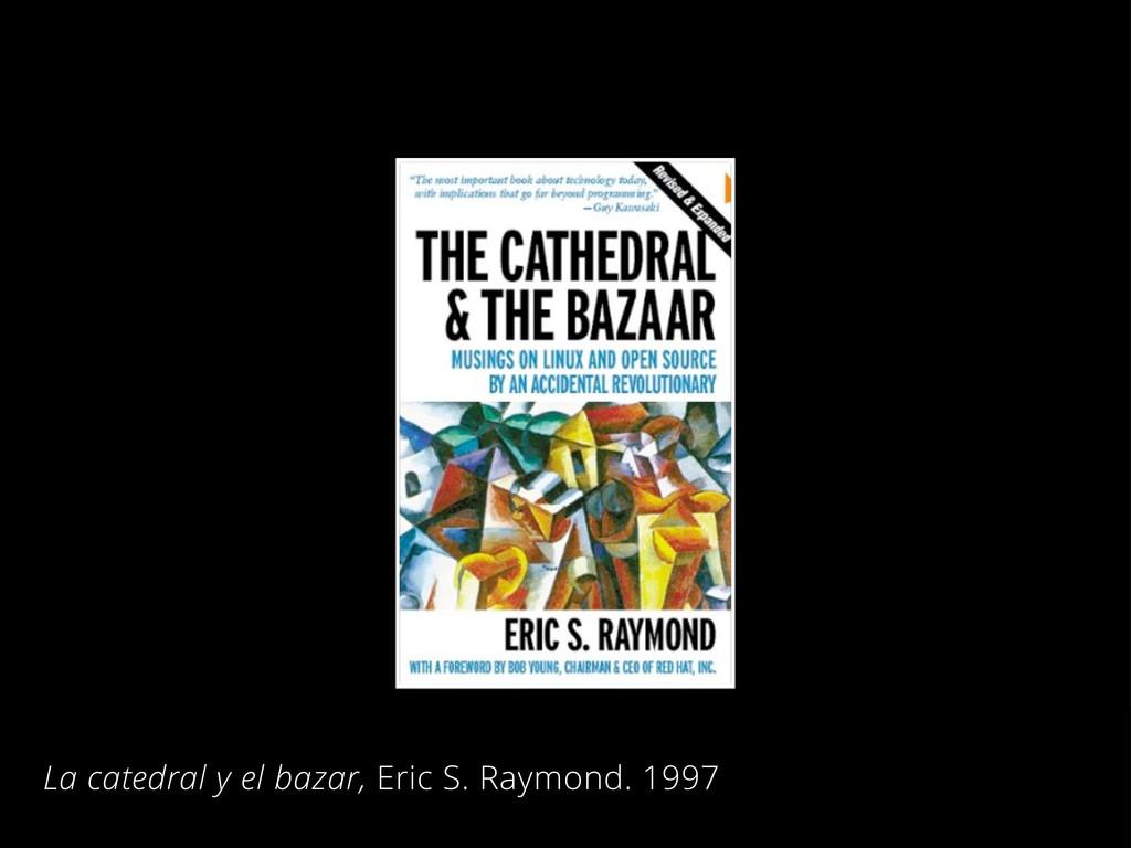La catedral y el bazar, Eric S. Raymond. 1997