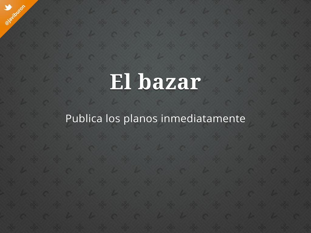 @ javiburon t El bazar Publica los planos inmed...