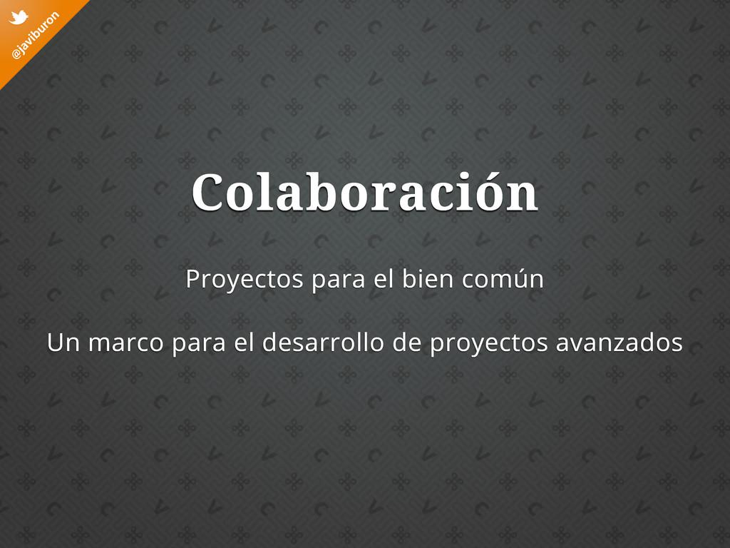 @ javiburon t Colaboración Proyectos para el bi...