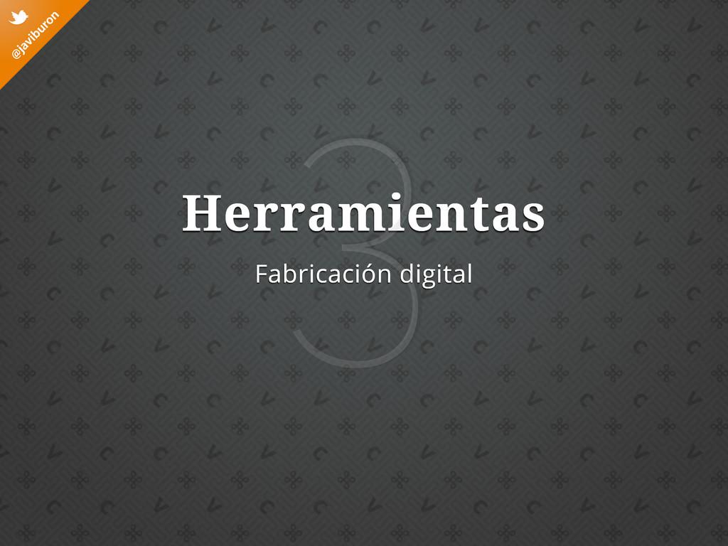 @ javiburon t Fabricación digital Herramientas 3