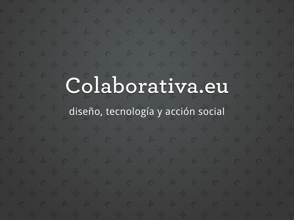 Colaborativa.eu diseño, tecnología y acción soc...
