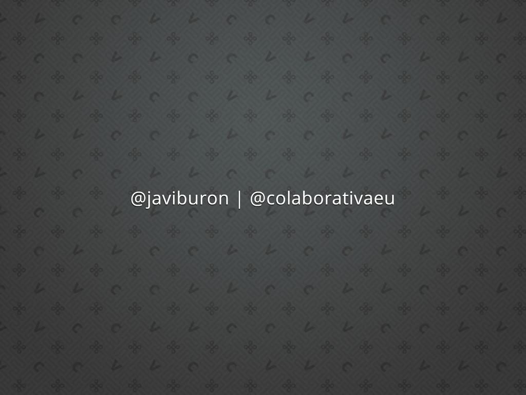 @javiburon | @colaborativaeu