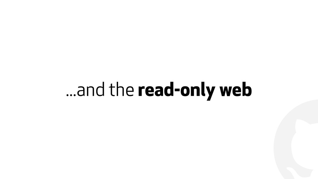 ! ...and the read-only web