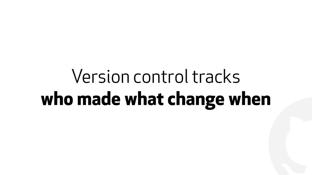 ! Version control tracks who made what change w...