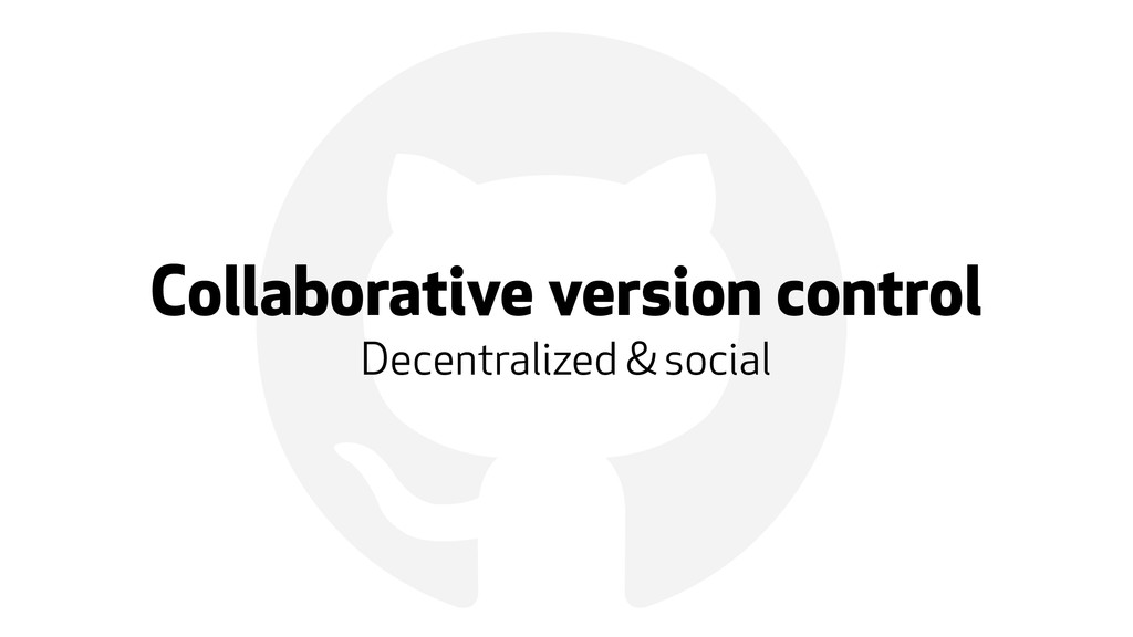 ! Collaborative version control Decentralized &...