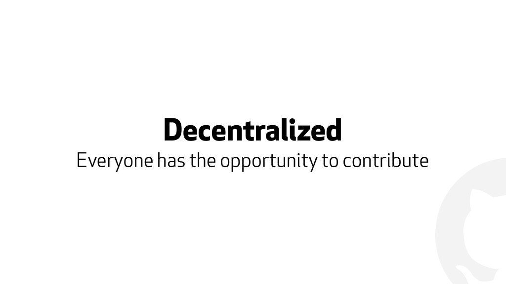 ! Decentralized Everyone has the opportunity to...