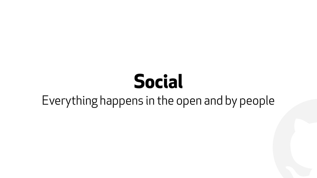 ! Social Everything happens in the open and by ...