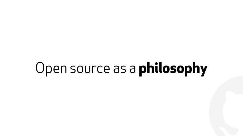 ! Open source as a philosophy