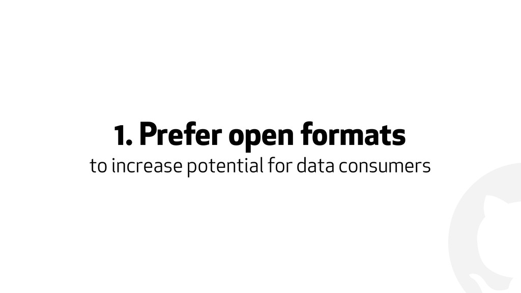 ! 1. Prefer open formats to increase potential ...