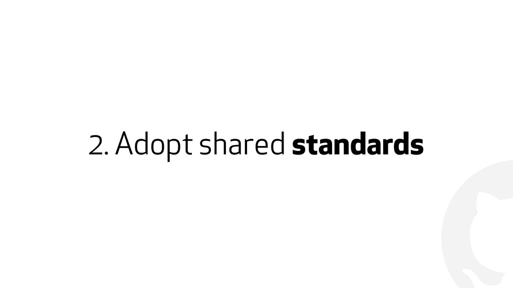 ! 2. Adopt shared standards