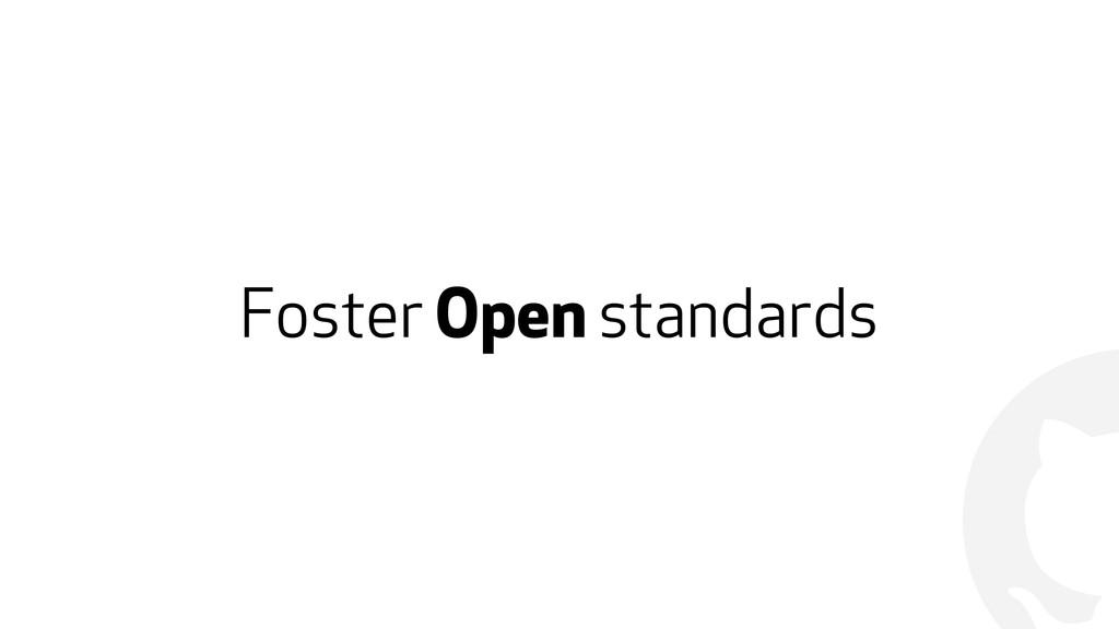 ! Foster Open standards