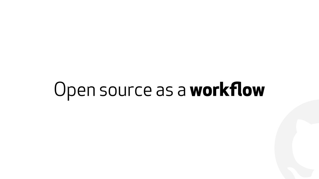 ! Open source as a workflow