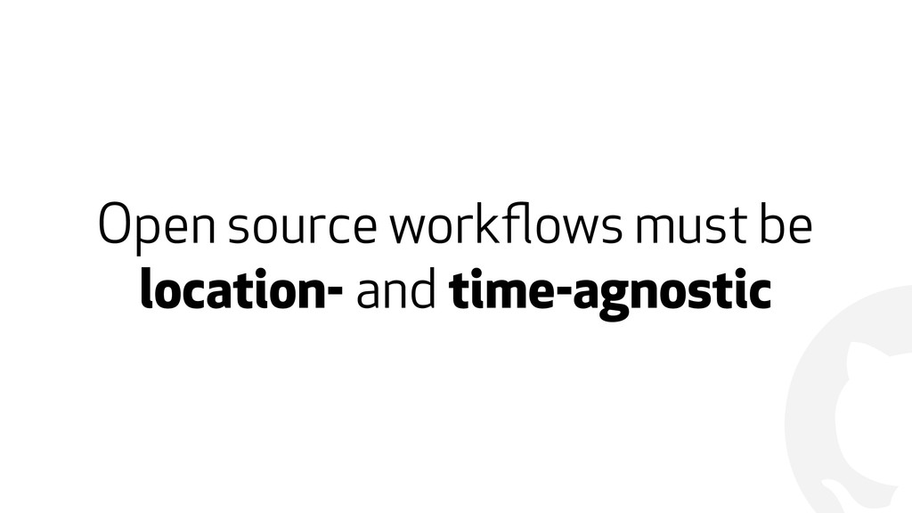 ! Open source workflows must be location- and ti...