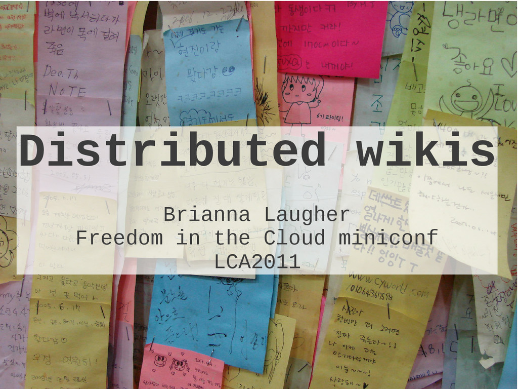 Distributed wikis Brianna Laugher Freedom in th...